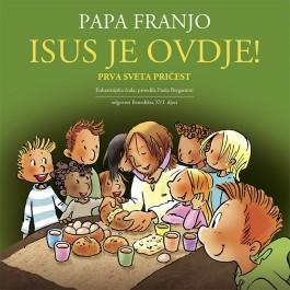 Papa Franjo - Isus je ovdje!