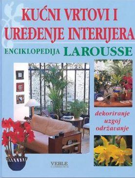 Kućni vrtovi i uređenje interijera - Larousse enciklopedija