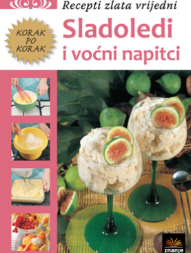 Sladoledi i voćni napitci - Recepti zlata vrijedni