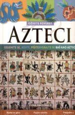 Azteci: Oživite povijest Odjenite se, jedite, pišite i igrajte se baš kao Azteci